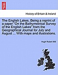 The English Lakes. Being a Reprint of a Paper on the Bathymetrical Survey of the English Lakes from the Geographical Journal for July and August ... w