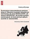 Summarium Monumentorum Omnium Quae in Tabulario Municipii Vercellensis Continentur AB Anno DCCCLXXXII. Ad Annum MCCCCXLI. AB Incerto Auctore Concinnat