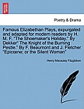 Famous Elizabethan Plays, Expurgated and Adapted for Modern Readers by H. M. F. the Shoemaker's Holiday. by Dekker the Knight of the Burning Pestle. b