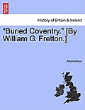 Buried Coventry. [By William G. Fretton.]