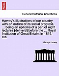 Harvey's Illustrations of Our Country, with an Outline of Its Social Progress, ... Being an Epitome of a Part of Eight Lectures [Deliverd] Before the