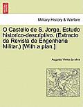 O Castello de S. Jorge. Estudo Historico-Descriptivo. (Extracto Da Revista de Engenheria Militar.) [With a Plan.]