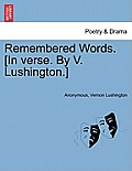 Remembered Words. [In Verse. by V. Lushington.]