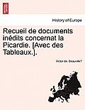 Recueil de Documents Inedits Concernat La Picardie. [Avec Des Tableaux.]. Deuxieme Partie.