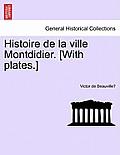 Histoire de La Ville Montdidier. [With Plates.] Tome Premier.