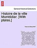 Histoire de La Ville Montdidier. [With Plates.] Tome Troisieme