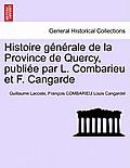Histoire Generale de La Province de Quercy, Publiee Par L. Combarieu Et F. Cangarde. Tome Premier