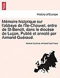 M Moire Historique Sur L'Abbaye de L' Le-Chauvet, Ordre de St-Beno T, Dans Le Dioc Se de Lu On. Publi Et Annot Par Armand Gu Raud.
