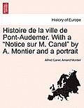 Histoire de La Ville de Pont-Audemer. with a Notice Sur M. Canel by A. Montier and a Portrait
