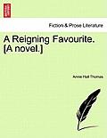 A Reigning Favourite. [A Novel.]