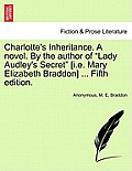 Charlotte's Inheritance. a Novel. by the Author of Lady Audley's Secret [I.E. Mary Elizabeth Braddon] ... Fifth Edition. Vol. II