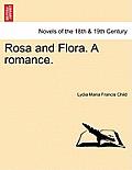 Rosa and Flora. a Romance. Vol. I