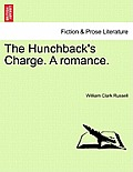 The Hunchback's Charge. a Romance. Vol. I