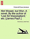 Not Wooed, But Won. a Novel. by the Author of 'Lost Sir Massingberd, ' Etc. [James Payn.] Vol. I.