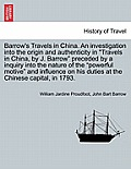 Barrow's Travels in China. an Investigation Into the Origin and Authenticity in Travels in China, by J. Barrow Preceded by a Inquiry Into the Nature o