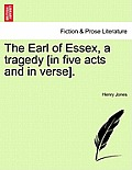 The Earl of Essex, a Tragedy [In Five Acts and in Verse].