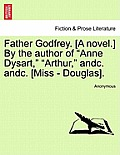 Father Godfrey. [A Novel.] by the Author of Anne Dysart, Arthur, Andc. Andc. [Miss - Douglas].
