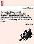 Inventaire Des Aveux Et Denombrements Deposes Aux Archives Departementales a Metz, Precede D'Une Notice Sur La Creation de La Chambre Royale. Publies
