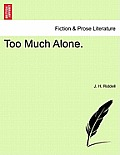 Too Much Alone. Vol. I.