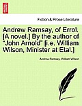 Andrew Ramsay, of Errol. [A Novel.] by the Author of John Arnold [I.E. William Wilson, Minister at Etal.] Vol. III
