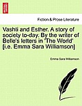 Vashti and Esther. a Story of Society To-Day. by the Writer of Belle's Letters in 'The World' [I.E. Emma Sara Williamson] Vol. II.
