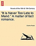 It Is Never Too Late to Mend. a Matter of Fact Romance.Vol.III