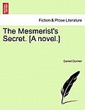 The Mesmerist's Secret. [A Novel.]