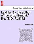 Lavinia. by the Author of Lorenzo Benoni, [I.E. G. D. Ruffini.] Vol. I
