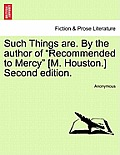 Such Things Are. by the Author of Recommended to Mercy [M. Houston.] Second Edition. Vol II
