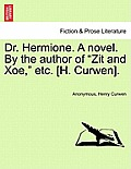 Dr. Hermione. a Novel. by the Author of Zit and Xoe, Etc. [H. Curwen].