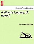 A Witch's Legacy. [A Novel.] Vol. II.