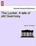 The Locket. a Tale of Old Guernsey. Vol. I.