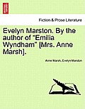 "Evelyn Marston. By The Author Of ""Emilia Wyndham"" [Mrs. Anne Marsh]. by Anne Marsh"