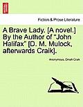 A Brave Lady. [A Novel.] by the Author of John Halifax [D. M. Mulock, Afterwards Craik]. Vol. I.