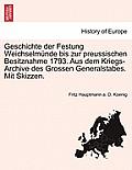 Geschichte Der Festung Weichselmunde Bis Zur Preussischen Besitznahme 1793. Aus Dem Kriegs-Archive Des Grossen Generalstabes. Mit Skizzen.