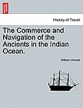 The Commerce and Navigation of the Ancients in the Indian Ocean. Vol. I.