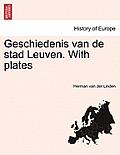 Geschiedenis Van de Stad Leuven. with Plates