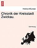 Chronik Der Kreisstadt Zwickau. Erster Theil