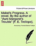 Mabel's Progress. a Novel. by the Author of Aunt Margaret's Trouble [F. E. Trollope]. Vol. I