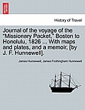 Journal of the Voyage of the Missionary Packet, Boston to Honolulu, 1826 ... with Maps and Plates, and a Memoir, [By J. F. Hunnewell].
