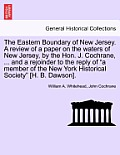 The Eastern Boundary of New Jersey. a Review of a Paper on the Waters of New Jersey, by the Hon. J. Cochrane, ... and a Rejoinder to the Reply of a Me
