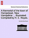 A Memorial Of The Town Of Hampstead, New Hampshire ... Illustrated. Compiled By H. E. Noyes. by Harriette Eliza Noyes