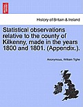Statistical Observations Relative to the County of Kilkenny, Made in the Years 1800 and 1801. (Appendix.).