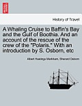 A Whaling Cruise to Baffin's Bay and the Gulf of Boothia. and an Account of the Rescue of the Crew of the Polaris. with an Introduction by S. Osborn,