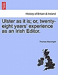 Ulster as It Is; Or, Twenty-Eight Years' Experience as an Irish Editor.