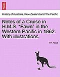 Notes of a Cruise in H.M.S. Fawn in the Western Pacific in 1862. with Illustrations