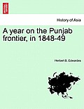 A Year on the Punjab Frontier, in 1848-49 Vol. I.