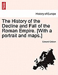 The History of the Decline and Fall of the Roman Empire. [With a Portrait and Maps.] Vol. VIII
