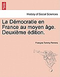 La Democratie En France Au Moyen Age. Vol. II Deuxieme Edition.