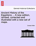 Ancient History of the Egyptians ... Vol. IV, a New Edition, Revised, Corrected and Illustrated with a New Set of Maps.
